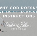 Why God Doesn't Give Us Step-by-Step Instructions