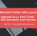 Rebuild Twitter with Laravel — Upgrade to 5.4, Post Tweet, Link Preview, URL Shortener