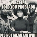 """Pro-Black does not mean Anti-White""…or does it?"