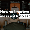 How to improve business with no capital