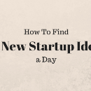 How To Find 10 New Startup Ideas a Day
