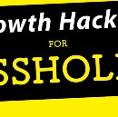 Growth Hacking for Assholes
