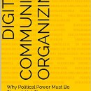 New eBook — Digital Community Organizing: Why Political Power Must be Shared, Not Stored