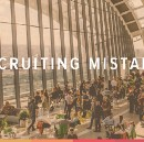 Stop Making These Incredibly Common Recruiting Mistakes