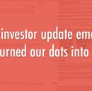 13 Investor update emails that turned our dots into a line