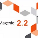 All you need to know about new Magento 2.2 features