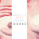 When Is It Okay To Call A Woman A Whore
