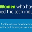 INFOGRAPHIC: 7 WOMEN WHO HAVE SHAPED THE TECH INDUSTRY