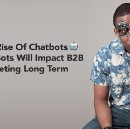 The Rise Of Chatbots And How They Will Impact B2B Marketing Long Term