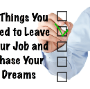 5 Things You Need to Leave Your Job and Chase Your Dreams