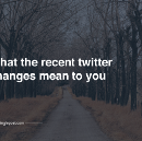 Recent Twitter changes: And what it means to you