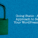 Going Static — A Novel Approach to Securing Your WordPress Website