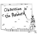 Obsession is the reward