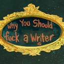 Why You Should Fuck a Writer