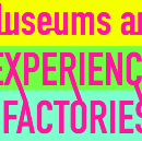 Museums are experience factories