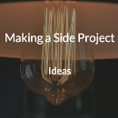 Making a Side Project, Part 1: Ideas