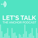 Let's Talk: The Anchor Podcast