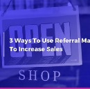 3 Ways To Use Referral Marketing To Generate More Sales For Your e-Commerce Store