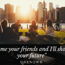 Life lessons on the friends you keep
