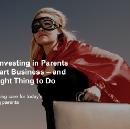 Why Investing in Parents is Smart Business — and the Right Thing To Do