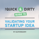 The Quick and Dirty Guide to Validating Your Startup Idea