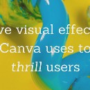5 Visual Effects Canva Uses to Thrill Users