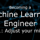 Becoming A Machine Learning Engineer | Step 1: Adjusting your mind set
