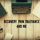 Recovery, Pain Tolerance and Me