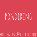 Pondering — little ideas to get you writing