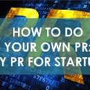 How to do your own PR: DIY PR for startups