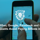 How Uber, Google, Facebook and Other Tech Giants Avoid Paying Billions in Tax?