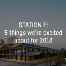STATION F: 5 things we're excited about for 2018