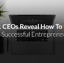 11 CEOs Reveal How To Be A Successful Entrepreneur