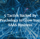 5 Tactics Backed By Psychology to Grow Your SaaS Business