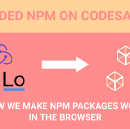 How we make npm packages work in the browser; announcing the new packager