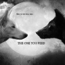 The one you feed…
