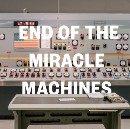 End of the Miracle Machines