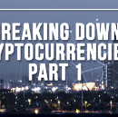 Breaking Down Cryptocurrencies: Part 1