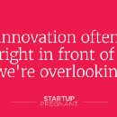 Why Startup Pregnant? Why now?