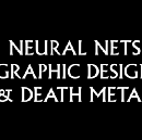 Neural nets, graphic design and death metal