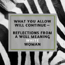 What you Allow Will Continue — Reflections from a Well Meaning White Woman