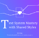 Text System Mastery with Shared Styles