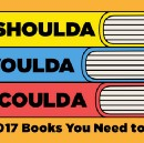 11 Books You Woulda, Coulda, Shoulda Read in 2017