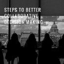 Four Steps to Better Collaborative Decision Making