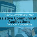How to Differentiate Your Assistive Communication Applications from your Competitors