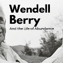 Wendell Berry and the Life of Abundance