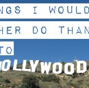 Things I Would Rather do than Go to Hollywood