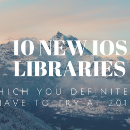 10 New IOS libraries which you definitely have to try at 2017