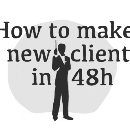 How to make 8 new clients in 48h