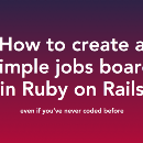 How to create a simple jobs board in Ruby on Rails—even if you've never coded before
